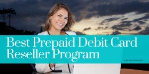 Best Prepaid Debit Card Reseller Program