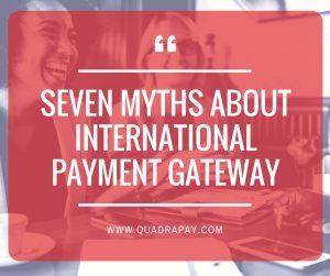 Seven myths about international payment gateway