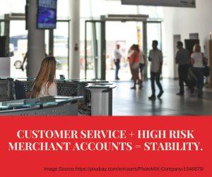 CUSTOMER SERVICE + HIGH RISK MERCHANT ACCOUNTS = STABILITY.